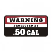 .50 Cal Protected By Security Warning Decal Sticker Vinyl